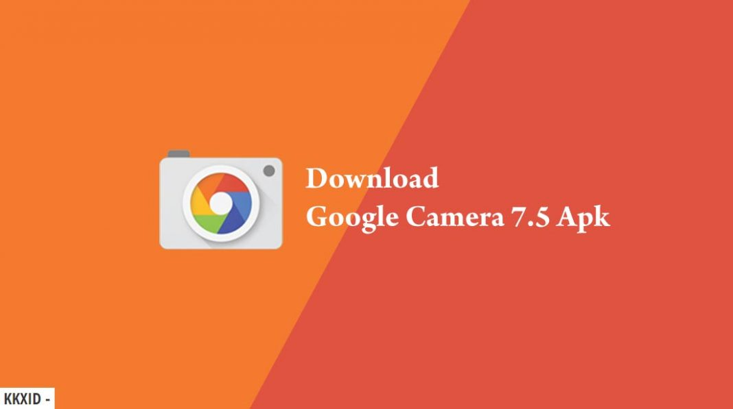Download Google Camera 7.5 Apk Terbaru [GCam Apk]